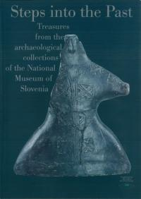 N70374:Step into the Past : Treasures from the archaeological collectons of the National Museum of Slovenia